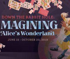 Down the Rabbit Hole: Imagining Alice's Wonderland.